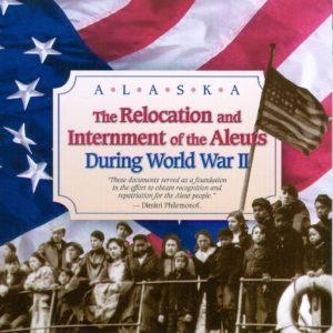 The Relocation and Internment of the Aleuts During World War II CD